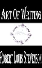 Art of Writing and Other Essays ebook by Robert Louis Stevenson