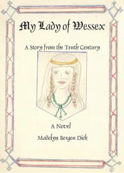 My Lady of Wessex - A Story from the Tenth Century ebook by Madelyn Dick