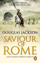 Saviour of Rome - (Gaius Valerius Verrens 7): An action-packed historical page-turner you won't be able to put down ebook by Douglas Jackson