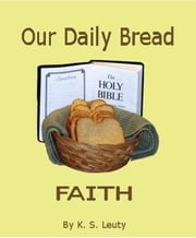 Our Daily Bread: Faith ebook by K. S. Leuty