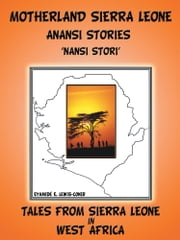 Motherland and Sierra Leone Anansi Stories - 'NANSI STORI' ebook by Eyamidé E.  Lewis-Coker