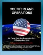 Air Force Doctrine Document 3-03, Counterland Operations - USAF Air Interdiction (AI), Close Air Support (CAS), Battlespace Geometry, Kill Box Operations ebook by Progressive Management