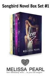 A Songbird Novel Box Set (Fever, Bulletproof, Everything, Home) ebook by Melissa Pearl