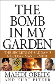 The Bomb in My Garden - The Secrets of Saddam's Nuclear Mastermind ebook by Mahdi Obeidi,Kurt Pitzer