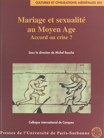 Mariage et sexualité au Moyen Âge : accord ou crise ? - Colloque international de Conques, 13-18 octobre 1998 ebook by Michel Rouche