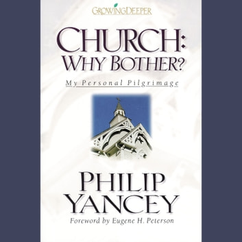 Church: Why Bother? - My Personal Pilgrimage audiobook by Philip Yancey