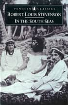 In The South Seas ebook by Neil Rennie, Robert Louis Stevenson