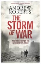 The Storm of War - A New History of the Second World War eBook by Andrew Roberts