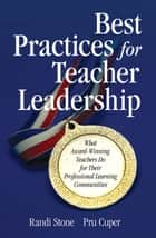 Best Practices for Teacher Leadership - What Award-Winning Teachers Do for Their Professional Learning Communities ebook by Prudence H. Cuper, Randi B. Stone