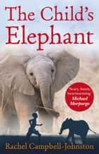 The Child's Elephant eBook by Rachel Campbell-Johnston