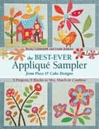 The Best-Ever Applique Sampler from Piece O'Cake Designs ebook by Becky Goldsmith,Linda Jenkins,Piece O' Cake Designs