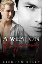 A Weapon Of Opportunity ebook by Kiernan Kelly