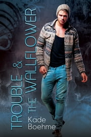 Trouble & the Wallflower ebook by Kade Boehme