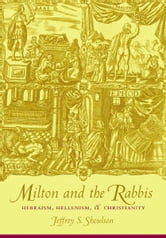 Milton and the Rabbis - Hebraism, Hellenism, and Christianity ebook by Jeffrey Shoulson