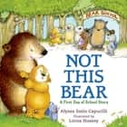 Not This Bear - A First Day of School Story ebook by