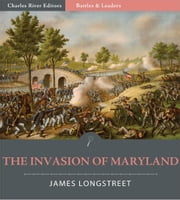 Battles and Leaders of the Civil War: The Invasion of Maryland (Illustrated) ebook by James Longstreet