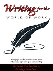 "Writing for the World of Work - ""Writing right – a clear, concise,complete, correct and courteous approach to good business writing"" ebook by Brenda Robinson & Harley Robinson"