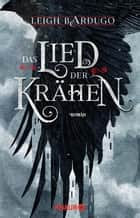 Das Lied der Krähen - Roman ebook by Leigh Bardugo, Michelle Gyo