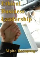 Ethical Business Leadership ebook by Mpho Bosupeng