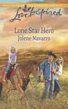 Lone Star Hero (Mills & Boon Love Inspired) ebook by Jolene Navarro