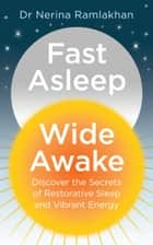 Fast Asleep, Wide Awake: Discover the secrets of restorative sleep and vibrant energy ebook by Dr Nerina Ramlakhan