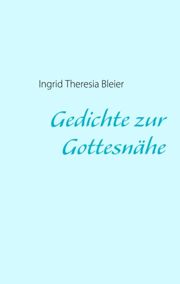 Gedichte zur Gottesnähe ebook by Ingrid Theresia Bleier