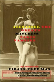 Alexander the Great's Mistress - Naked Vampire Temptation ebook by F. Free Man (Sex Psychologist)