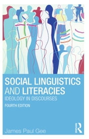 Social Linguistics and Literacies: Ideology in Discourses ebook by Gee, James Paul