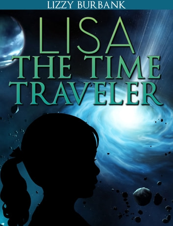 Lisa The Time Traveler: An Exciting Mystery Story (for Children Ages 9-12) ebook by Lizzy Burbank
