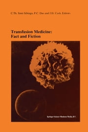Transfusion Medicine: Fact and Fiction - Proceedings of the Sixteenth International Symposium on Blood Transfusion, Groningen 1991, organized by the Red Cross Blood Bank Groningen-Drenthe ebook by Cees Smit Sibinga,P.C. Das,J.D. Cash