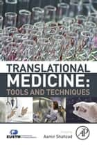Translational Medicine: Tools And Techniques ebook by Aamir Shahzad