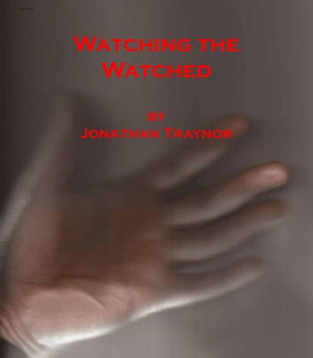 Watching The Watched ebook by Jonathan Traynor