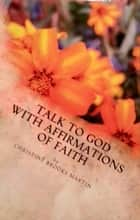 Talk to God with Affirmations of Faith ebook by Christine Brooks Martin