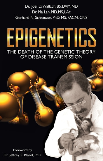 Epigenetics - The Death of the Genetic Theory of Disease Transmission ebook by Joel D. Wallach, D.V.M,Ma Lan, M.D.,Gerhard  N. Schrauzer, Ph.D.