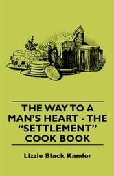 The Way to a Man's Heart - The Settlement Cook Book ebook by Lizzie Black Kander