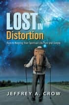 Lost in Distortion ebook by Jeffrey A. Crow