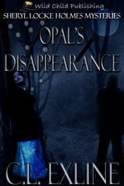 Opal's Disappearance ebook by C.L. Exline