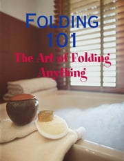 Folding 101 - The Art of Folding Anything ebook by M Osterhoudt