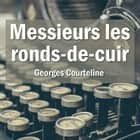 Messieurs les ronds-de-cuir audiobook by Georges Courteline