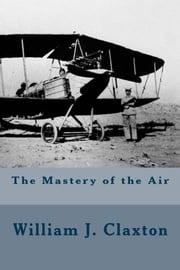 The Mastery of the Air ebook by William J. Claxton