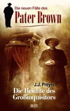 Pater Brown - Neue Fälle 01: Die Beichte des Grossinquisitors ebook by J.J. Preyer
