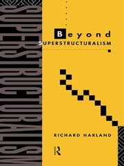 Beyond Superstructuralism ebook by Richard Harland