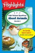 Kids' Science Questions About Animals Volume 2 ebook by Highlights for Children,Xiao Xin,Dave Klug