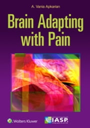 The Brain Adapting with Pain - Contribution of Neuroimaging Technology to Pain Mechanisms ebook by Vania Apkarian
