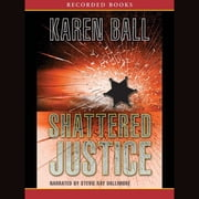 Shattered Justice audiobook by Karen Ball