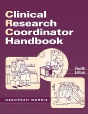 Clinical Research Coordinator Handbook, Fourth Edition ebook by Deborah Norris