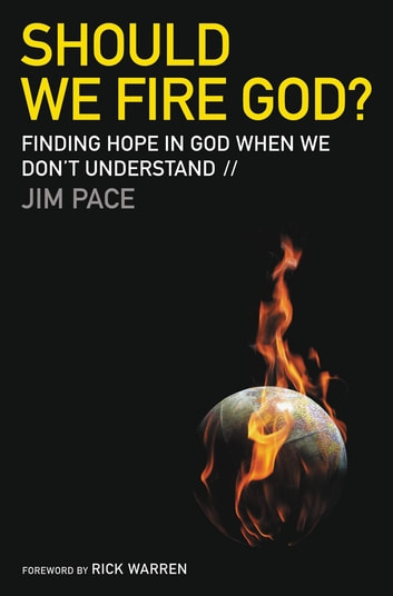 Should We Fire God? - Finding Hope in God When We Don't Understand ebook by Jim Pace