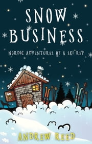 Snow Business - Nordic Adventures of a Ski Rep ebook by Andrew Reed