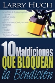 10 maldiciones que bloquean la bendición ebook by Larry Huch