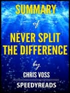 Summary of Never Split the Difference by Chris Voss ebook by SpeedyReads